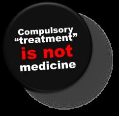 compulsory 'treatment' is not medicine