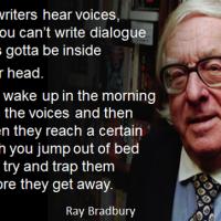 All writers hear voices - Ray Bradbury