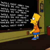 I will not obey the voices in my head - Bart Simpson