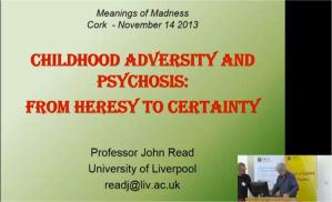 Childhood Adversity and Psychosis  - John Read