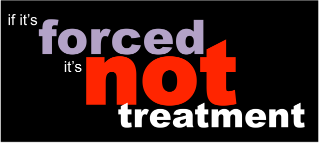 if it's forced it's not treatment