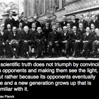 Scientific truth does not triumph by convincing opponents - Max Planck