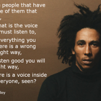 there's a voice inside everyone - Bob Marley