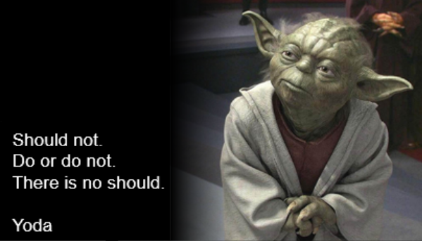 Yoda - there is no should