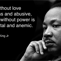 Power without love, and love without power  - Martin Luther King jr.