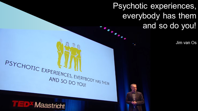 Psychotic experiences, everybody has them, and so do you