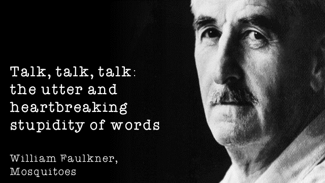 talk talk talk William Faulkner