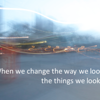 when we change the way we look at things...