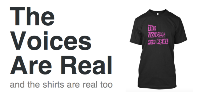THE Voices are Real and the shirts are real too