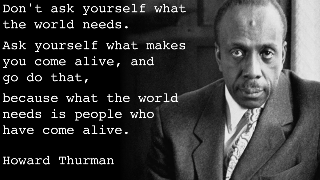 Image result for howard thurman what makes you come alive