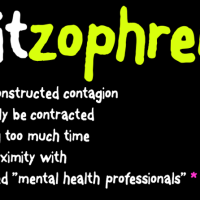"Shitzophrenia- If you don""t give it to me I wont need to recover from it"